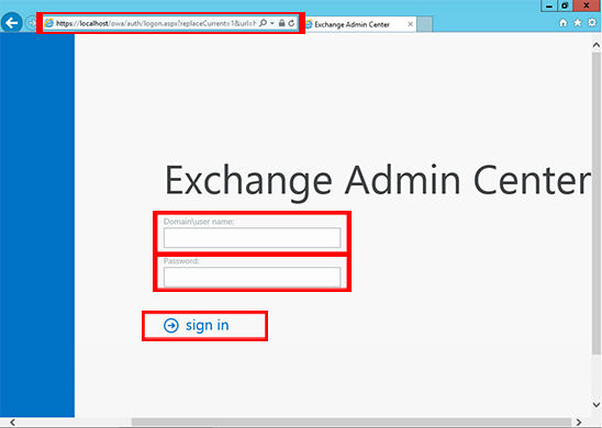 Access the Exchange Admin Center by opening a browser and typing 'https://localhost/ecp' and use Domain\user name with password to log in.